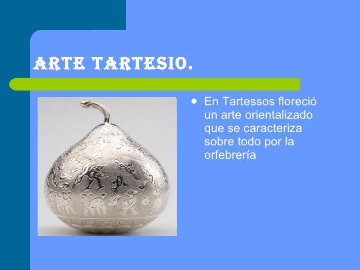 Arte tartesio. <ul><li>En Tartessos floreció un arte orientalizado que se caracteriza sobre todo por la orfebrería  </li><...