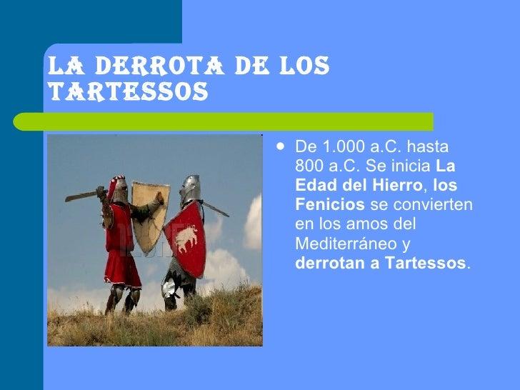 La derrota de los Tartessos <ul><li>De 1.000 a.C. hasta 800 a.C. Se inicia  La Edad del Hierro ,  los Fenicios  se convier...