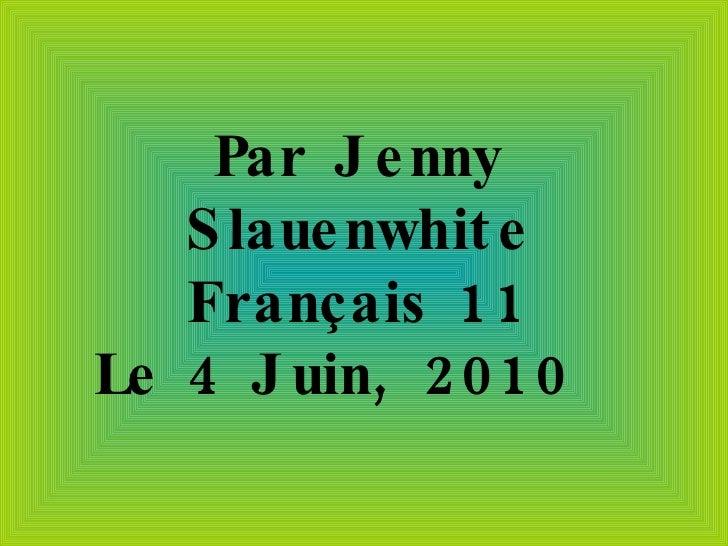 Par Jenny Slauenwhite Français 11 Le 4 Juin, 2010
