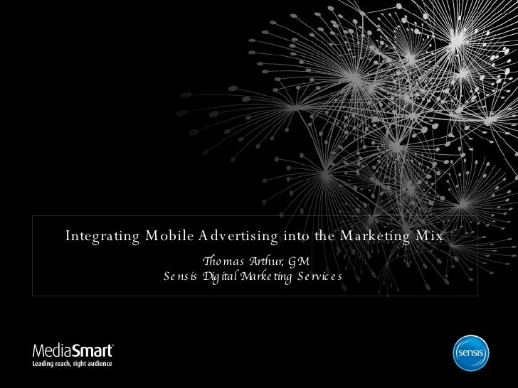 Integrating Mobile Advertising into the Marketing Mix Thomas Arthur, GM Sensis Digital Marketing Services