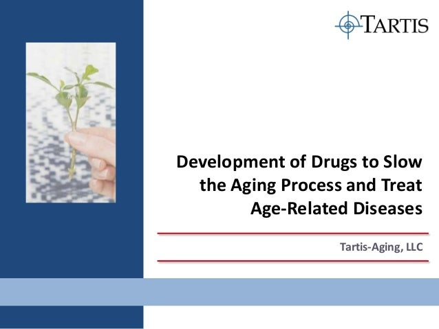 Development of Drugs to Slow  the Aging Process and Treat        Age-Related Diseases                   Tartis-Aging, LLC