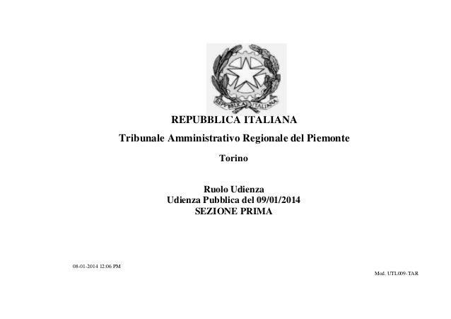 REPUBBLICA ITALIANA Tribunale Amministrativo Regionale del Piemonte Torino Ruolo Udienza Udienza Pubblica del 09/01/2014 S...
