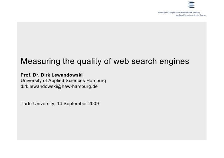 Measuring the quality of web search enginesProf. Dr. Dirk LewandowskiUniversity of Applied Sciences Hamburgdirk.lewandowsk...