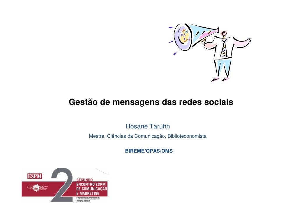 Gestão de mensagens das redes sociais                     Rosane Taruhn     Mestre, Ciências da Comunicação, Biblioteconom...