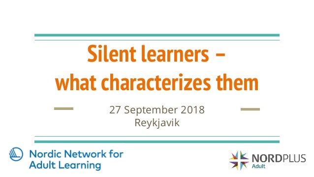 Silent learners – what characterizes them 27 September 2018 Reykjavik