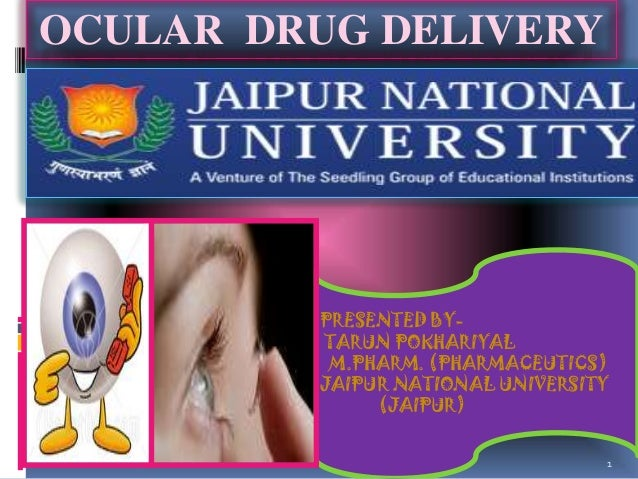 OCULAR DRUG DELIVERY         PRESENTED BY-         TARUN POKHARIYAL          M.PHARM. (PHARMACEUTICS)         JAIPUR NATIO...