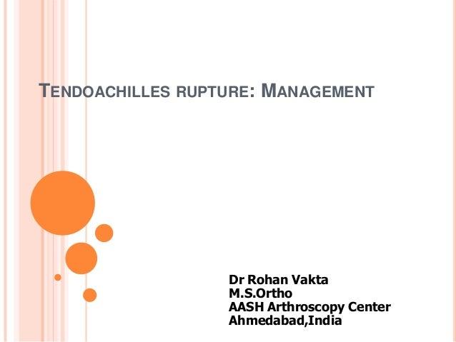 TENDOACHILLES RUPTURE: MANAGEMENT  Dr Rohan Vakta M.S.Ortho AASH Arthroscopy Center Ahmedabad,India