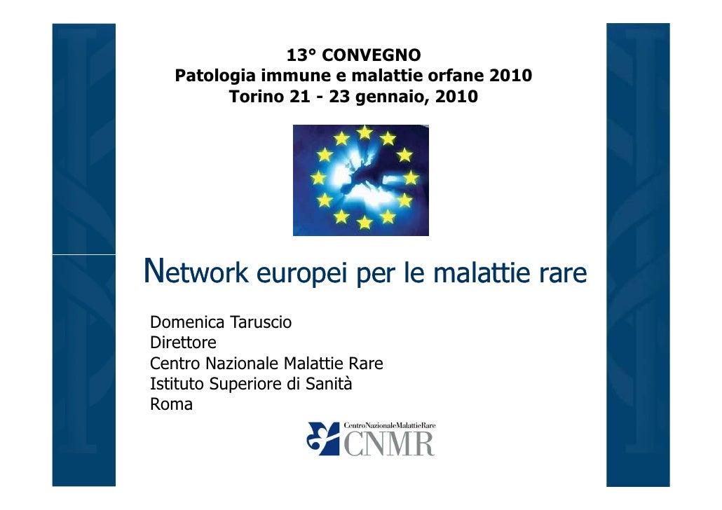 13° CONVEGNO    Patologia immune e malattie orfane 2010          Torino 21 - 23 gennaio, 2010     Network europei per le m...