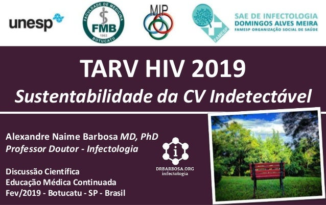 TARV HIV 2019 Sustentabilidade da CV Indetectável Alexandre Naime Barbosa MD, PhD Professor Doutor - Infectologia Discussã...