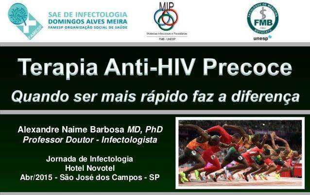 Alexandre Naime Barbosa MD, PhD Professor Doutor - Infectologista Jornada de Infectologia Hotel Novotel Abr/2015 - São Jos...