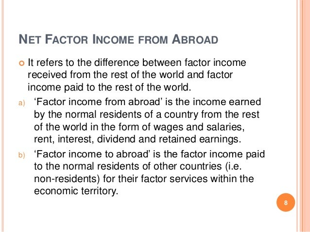 net factor income from abroad Net factor income from abroad distinguishes gnp from gdp it is the difference between factor incomes (rent, wages, interest and profit) entering ireland and factor incomes sent from ireland to countries abroad gross domestic product + net factor income from abroad = gross national product.