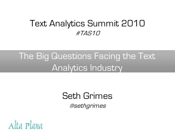 Text Analytics Summit 2010<br />#TAS10<br />The Big Questions Facing the Text Analytics Industry<br />Seth Grimes<br />@se...