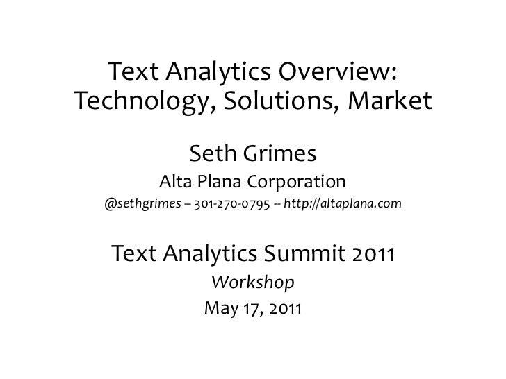 Text Analytics Overview: <br />Technology, Solutions, Market<br />Seth Grimes<br />Alta Plana Corporation<br />@sethgrimes...
