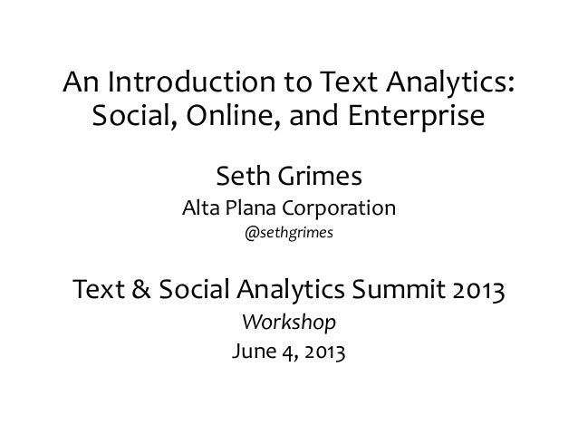 An Introduction to Text Analytics:Social, Online, and EnterpriseSeth GrimesAlta Plana Corporation@sethgrimesText & Social ...