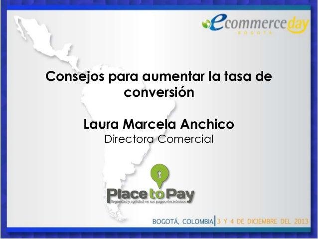Consejos para aumentar la tasa de conversión Laura Marcela Anchico Directora Comercial