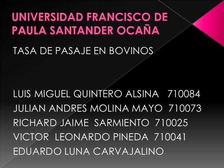 TASA DE PASAJE EN BOVINOSLUIS MIGUEL QUINTERO ALSINA 710084JULIAN ANDRES MOLINA MAYO 710073RICHARD JAIME SARMIENTO 710025V...