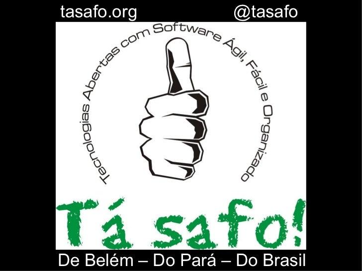 tasafo.org           @tasafoDe Belém – Do Pará – Do Brasil