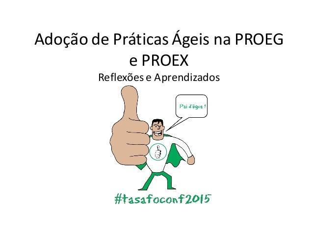 Adoção de Práticas Ágeis na PROEG e PROEX Reflexões e Aprendizados