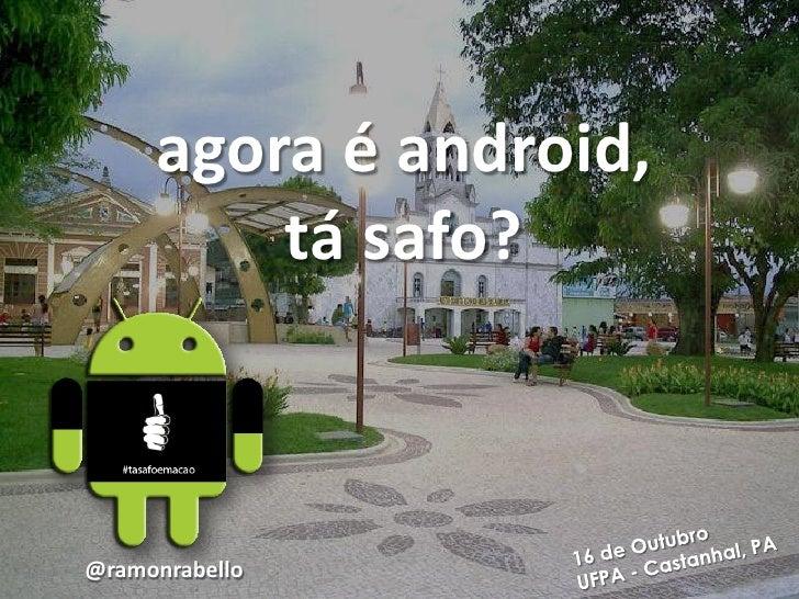 agora é android,          tá safo?    @ramonrabello