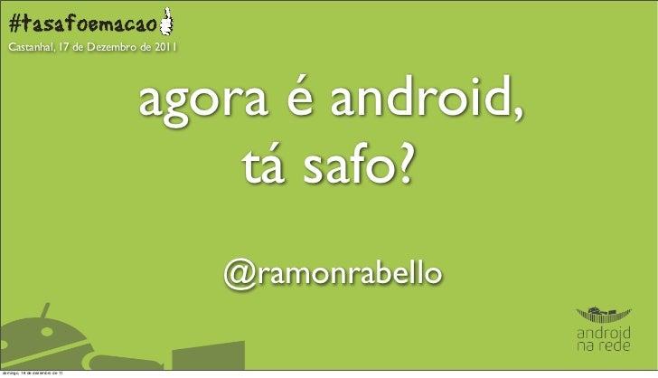Castanhal, 17 de Dezembro de 2011                                agora é android,                                    tá sa...