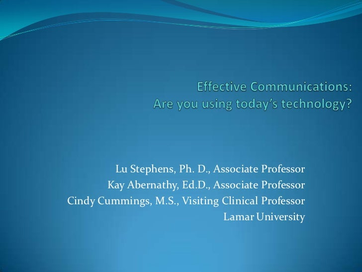 Effective Communications:Are you using today's technology?<br />Lu Stephens, Ph. D., Associate Professor<br />Kay Abernath...