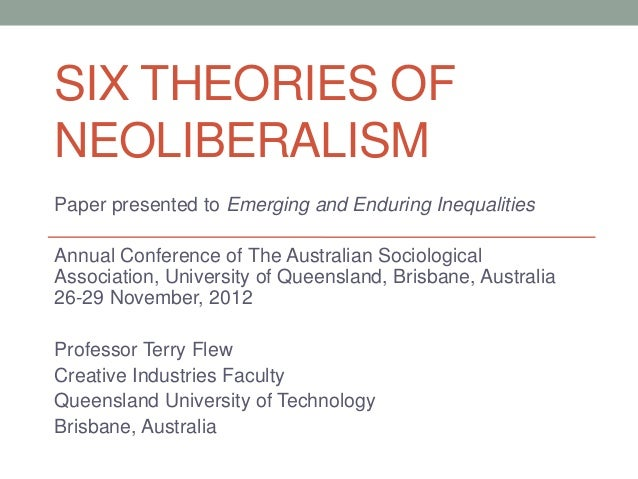 SIX THEORIES OFNEOLIBERALISMPaper presented to Emerging and Enduring InequalitiesAnnual Conference of The Australian Socio...