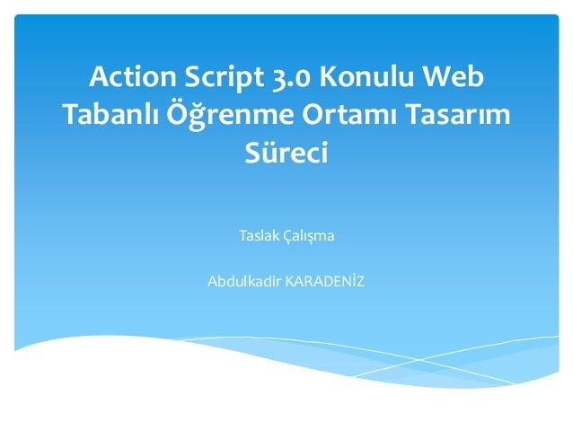 Action Script 3.0 Konulu WebTabanlı Öğrenme Ortamı TasarımSüreciTaslak ÇalışmaAbdulkadir KARADENİZ