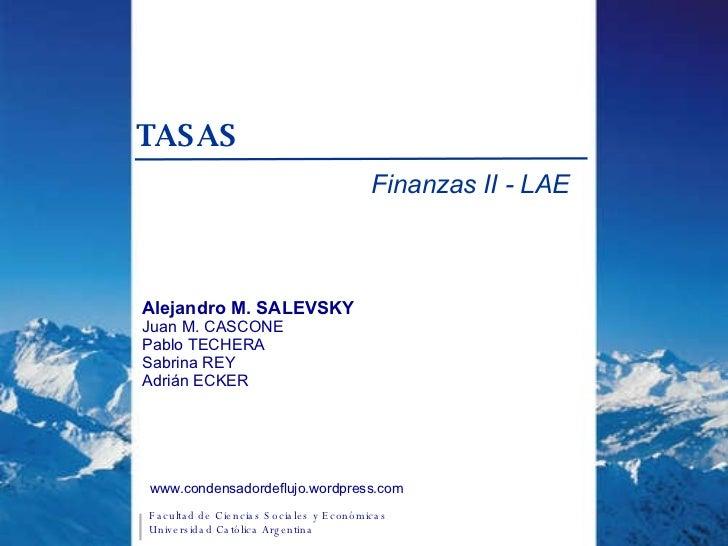 TASAS Finanzas II - LAE Alejandro M. SALEVSKY Juan M. CASCONE Pablo TECHERA Sabrina REY Adrián ECKER