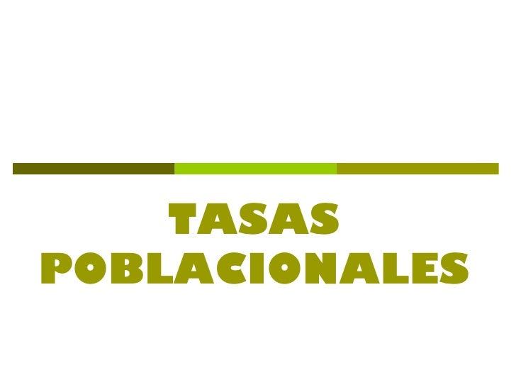 TASAS POBLACIONALES