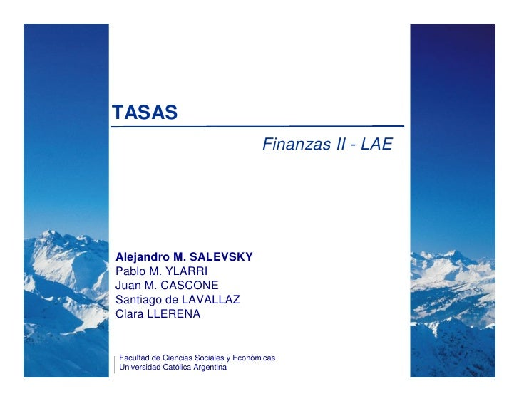 TASAS                                       Finanzas II - LAE     Alejandro M. SALEVSKY Pablo M. YLARRI Juan M. CASCONE Sa...