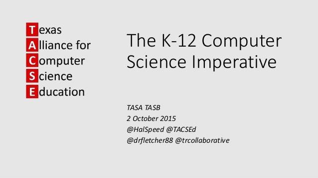 The K-12 Computer Science Imperative TASA TASB 2 October 2015 @HalSpeed @TACSEd @drfletcher88 @trcollaborative