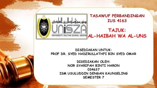 TASAWUF PERBANDINGAN IUS 4163 TAJUK: AL-HAIBAH WA AL-UNS DISEDIAKAN UNTUK: PROF DR. SYED HADZRULLATHFI BIN SYED OMAR DISED...