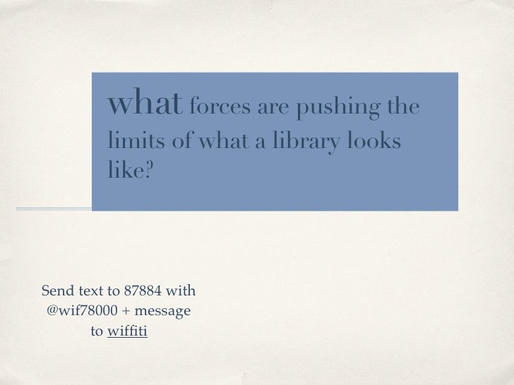 what forces are pushing the         limits of what a library looks         like?Send text to 87884 with @wif78000 + messag...