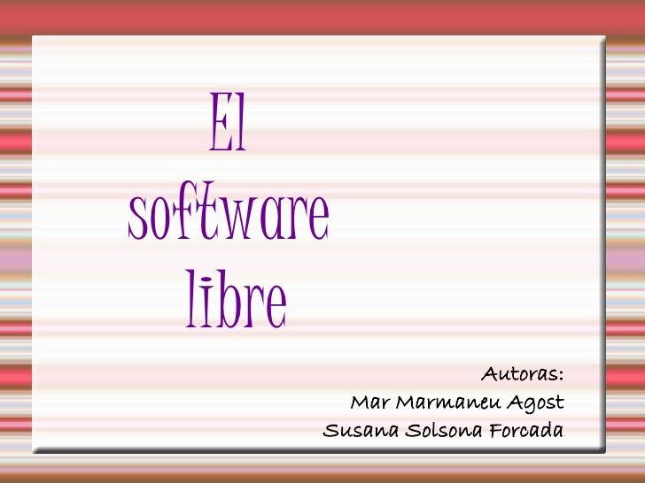 El software    libre                      Autoras:          Mar Marmaneu Agost        Susana Solsona Forcada
