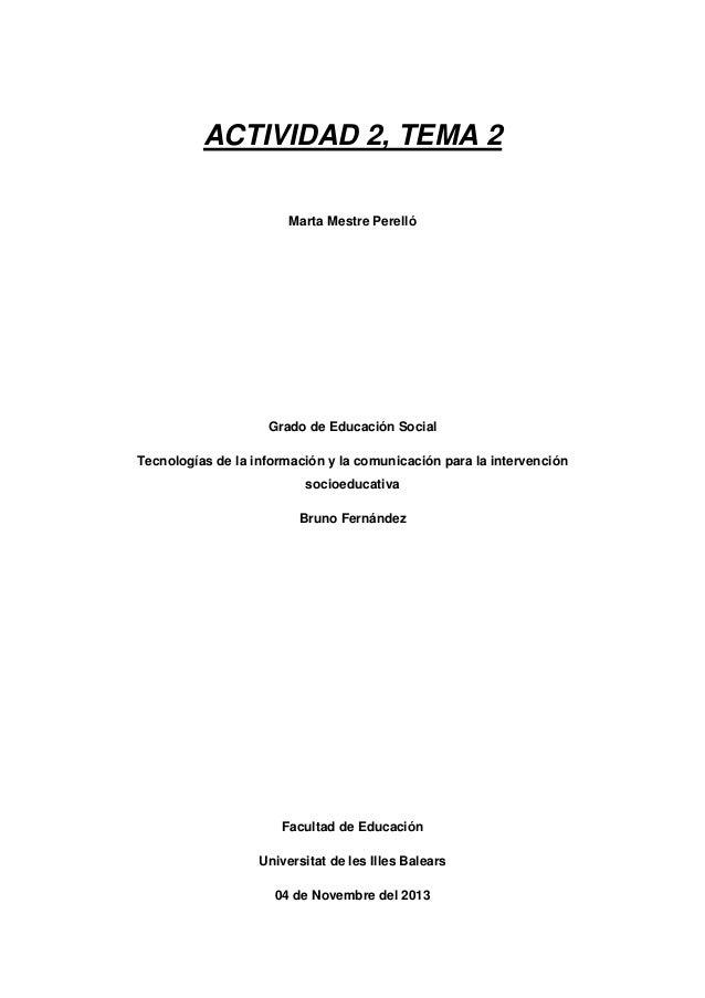 ACTIVIDAD 2, TEMA 2 Marta Mestre Perelló  Grado de Educación Social Tecnologías de la información y la comunicación para l...