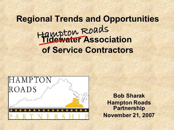Regional Trends and Opportunities Tidewater Association  of Service Contractors Bob Sharak Hampton Roads Partnership Novem...