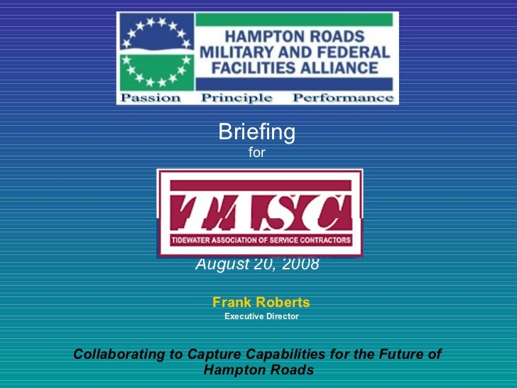 Frank Roberts Executive Director Collaborating to Capture Capabilities for the Future of  Hampton Roads Briefing for Augus...