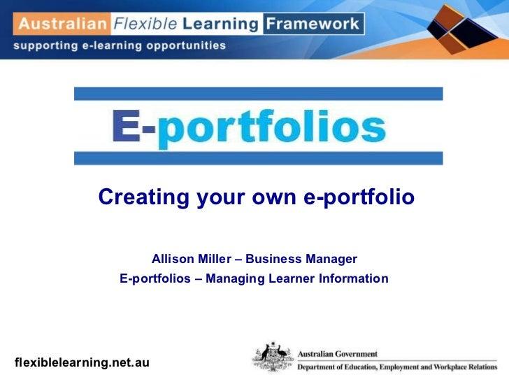 Creating your own e-portfolio Allison Miller – Business Manager  E-portfolios – Managing Learner Information