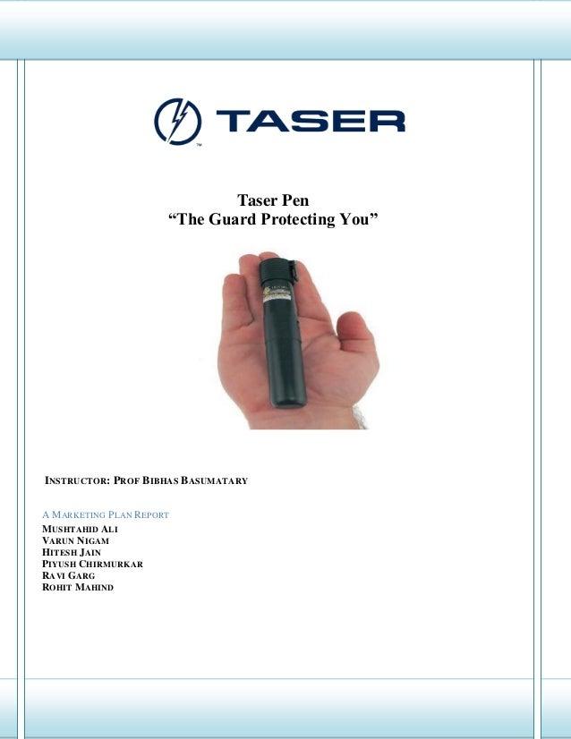 "Taser Pen ""The Guard Protecting You""  INSTRUCTOR: PROF BIBHAS BASUMATARY A MARKETING PLAN REPORT MUSHTAHID ALI VARUN NIGAM..."