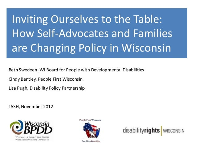 Inviting Ourselves to the Table: How Self-Advocates and Families are Changing Policy in WisconsinBeth Swedeen, WI Board fo...