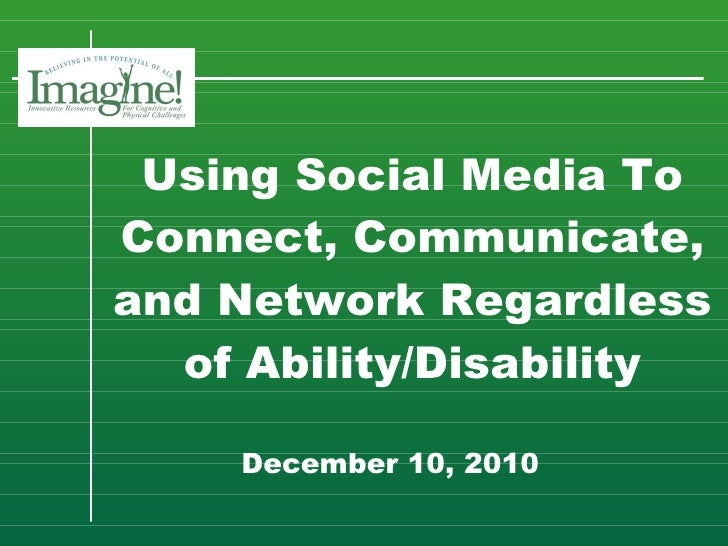 Using Social Media To Connect, Communicate, and Network Regardless of Ability/Disability   December 10, 2010