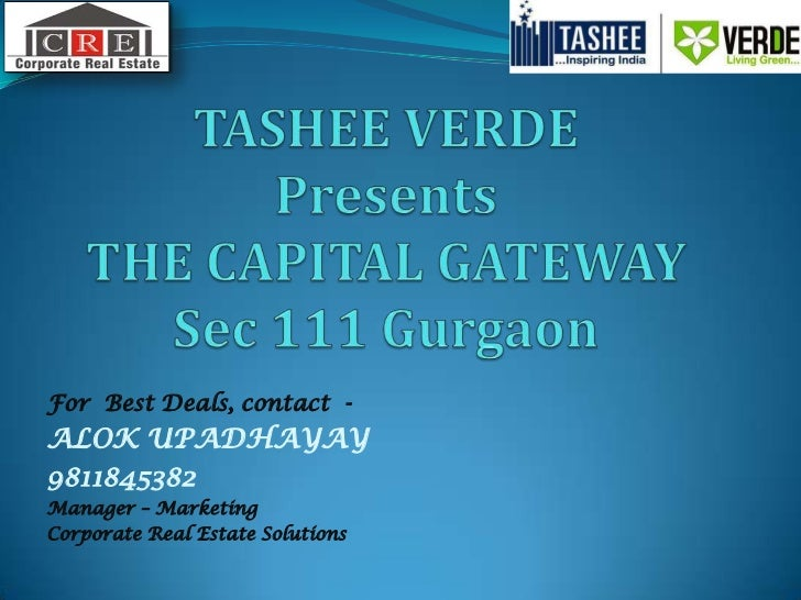 TASHEE VERDEPresents THE CAPITAL GATEWAYSec 111 Gurgaon<br />For  Best Deals, contact  -<br />ALOK UPADHAYAY<br />98118453...