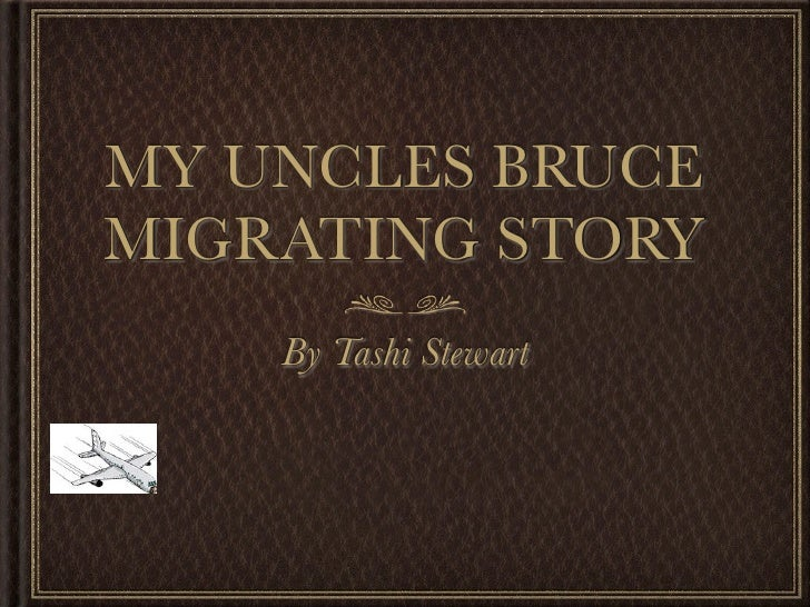 MY UNCLES BRUCEMIGRATING STORY    By Tashi Stewart
