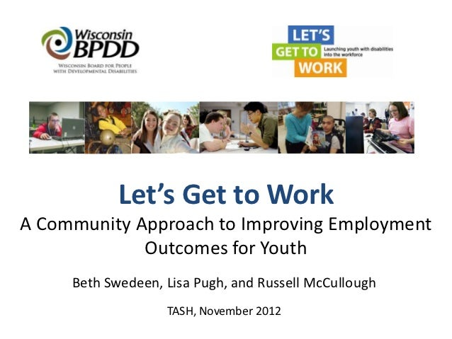 Let's Get to WorkA Community Approach to Improving Employment             Outcomes for Youth     Beth Swedeen, Lisa Pugh, ...
