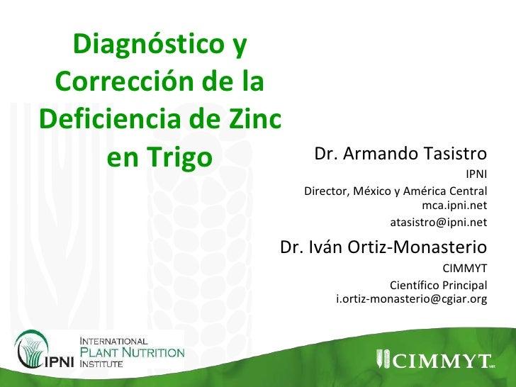 Diagnóstico y Corrección de laDeficiencia de Zinc     en Trigo          Dr. Armando Tasistro                              ...