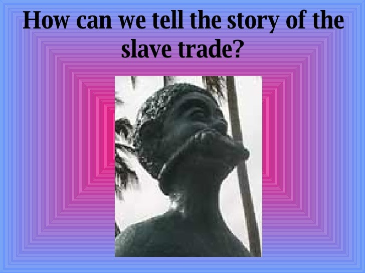How can we tell the story of the slave trade?