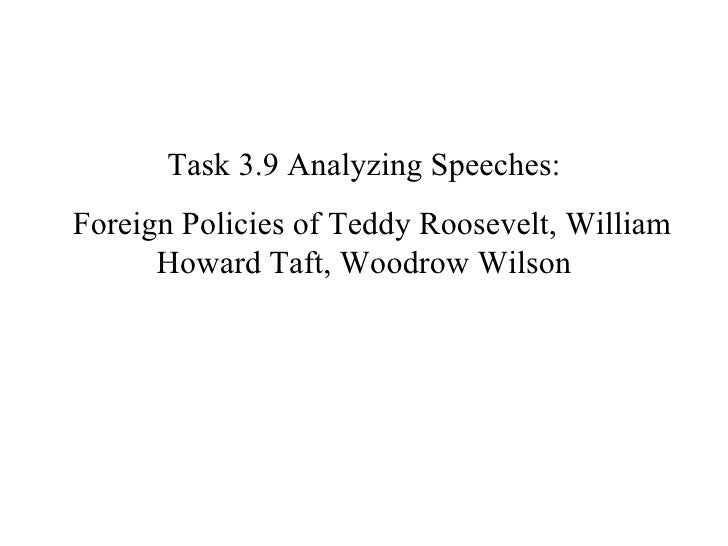 Task 3.9 Analyzing Speeches: Foreign Policies of Teddy Roosevelt, William Howard Taft, Woodrow Wilson