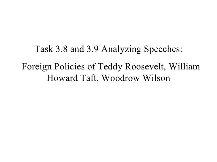 Task 3.8 and 3.9 Analyzing Speeches: Foreign Policies of Teddy Roosevelt, William Howard Taft, Woodrow Wilson