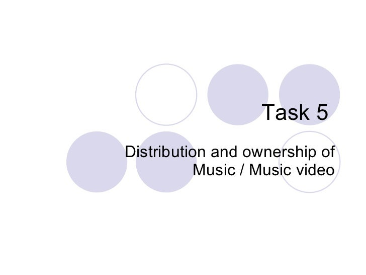 Task 5  Distribution and ownership of Music / Music video