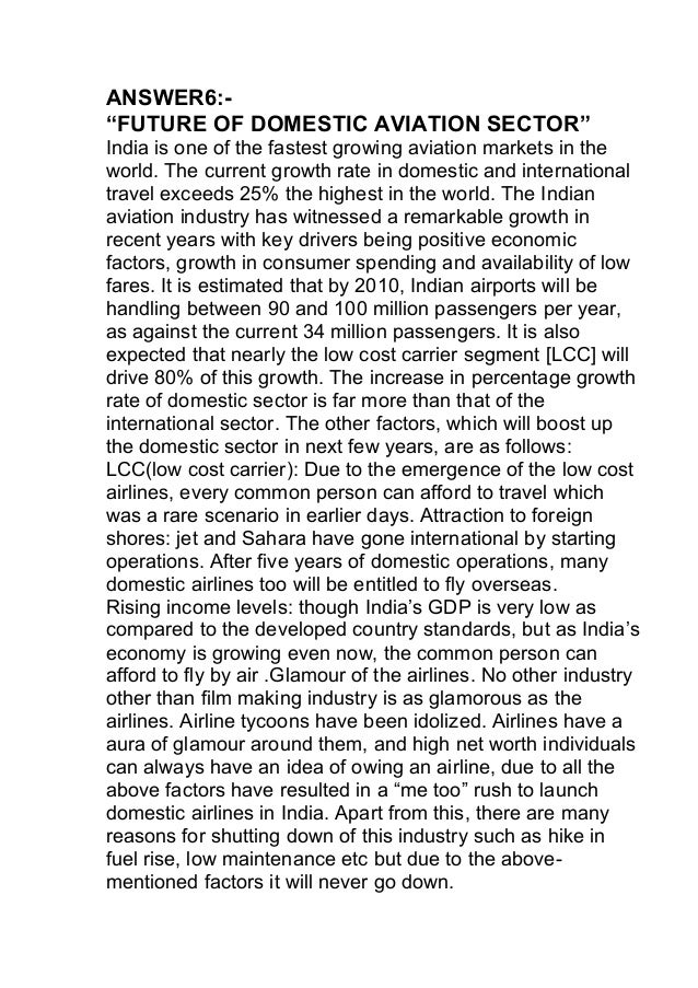"""ANSWER6:- """"FUTURE OF DOMESTIC AVIATION SECTOR"""" India is one of the fastest growing aviation markets in the world. The curr..."""